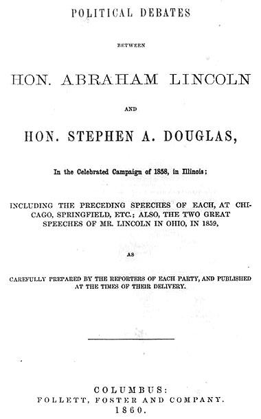 Politcal Debates Between Hon. Abraham Lincoln and Hon. Stephen Douglas