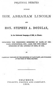 Politcal Debates Between Hon. Abraham Lincoln and Hon. Stephen Douglas